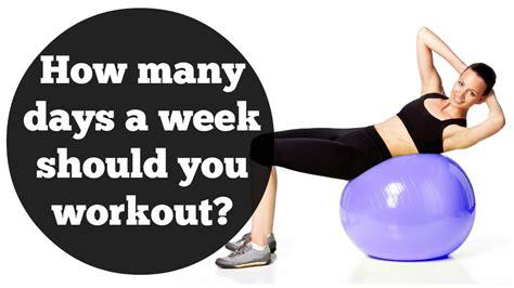 How Many Days A Week Should I Do Heavy Detox by How Many Days A Week Should You Workout To Lose Weight