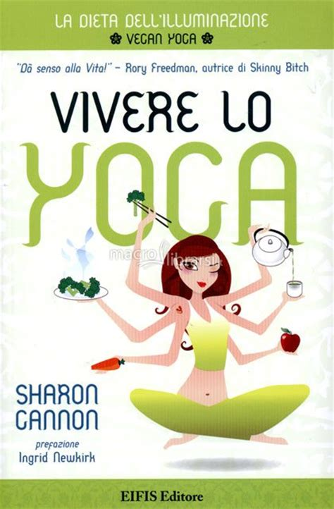 libro yoga and vegetarianism vivere lo yoga libro di sharon gannon