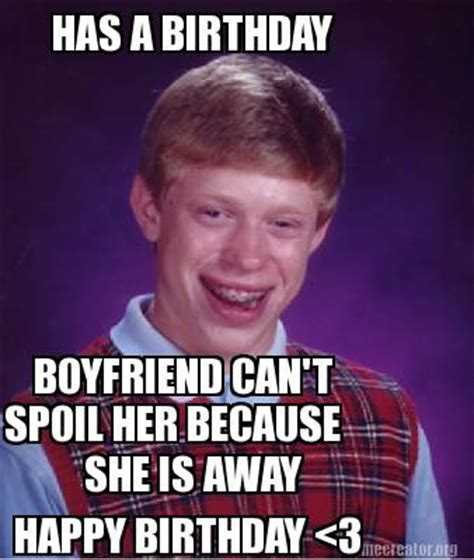 Birthday Memes For Boyfriend - meme creator has a birthday boyfriend can t spoil her