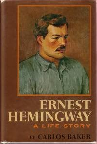 biography ernest hemingway book ernest hemingway a life story by carlos baker hardcover