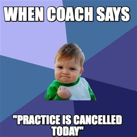 Today S Memes - meme creator when coach says quot practice is cancelled