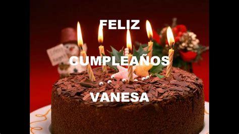 imagenes feliz cumpleaños vanesa feliz cumplea 241 os vanesa youtube