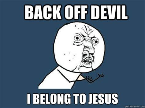 Back Off Meme - back off devil i belong to jesus y u no quickmeme