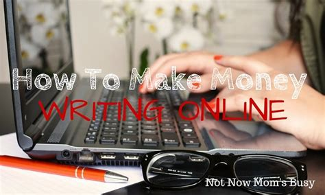 How To Make Money By Writing Online - how to make money writing online not now mom s busy