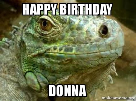 Donna Meme - happy birthday donna make a meme
