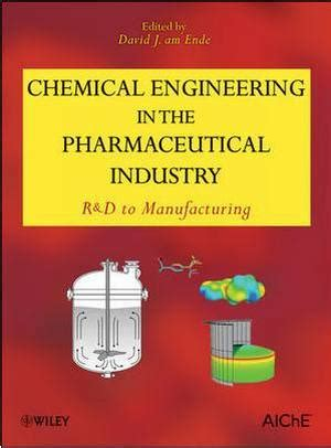 For The Pharmaceutical Industry Students Book Original chemical engineering in the pharmaceutical industry r d to manufacturing aiche