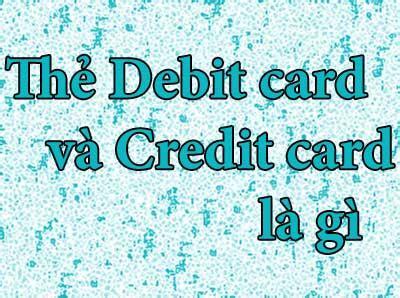 Letter Credit La Gi thẻ ghi nợ debit card v 224 thẻ t 237 n dụng credit card l 224 g 236