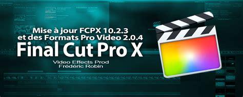 final cut pro versions compatibility fcpx 10 2 mise 224 jour en version 10 2 3