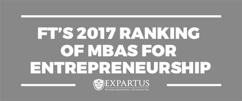 Babson Mba Ranking Ft by Ft S 2017 Ranking Of Mbas For Entrepreneurship