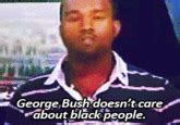 Rowsdower Meme - george bush doesn t care about black people know your meme