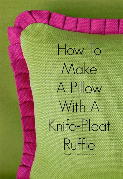 How To Make Pillows how to make a pillow with knife pleat ruffle newton custom interiors