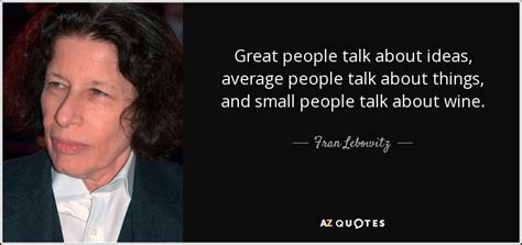 themes to talk about fran lebowitz quote great people talk about ideas