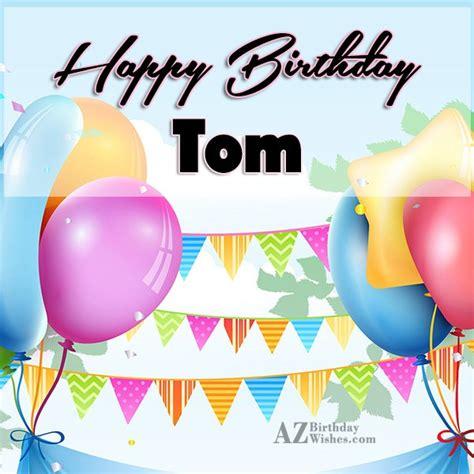 happy birthday tom images happy birthday tom