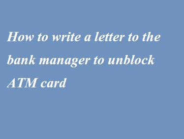 Request Letter Unblock Atm Card how to write a letter to the bank manager to unblock atm