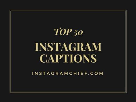captions for instagram top 50 instagram captions to use instagram caption instagram captions
