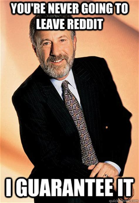 George Zimmer Meme - you re never going to leave reddit i guarantee it george zimmer man quickmeme