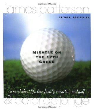 Miracle On The 17th Green Miracle On The 17th Green A Novel About Family Miracles And Golf By