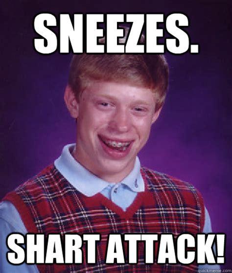 Shart Meme - sneezes shart attack bad luck brian quickmeme