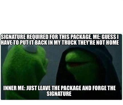 Me To Me Memes - meme creator signature required for this package me guess i have to put it back in my truck