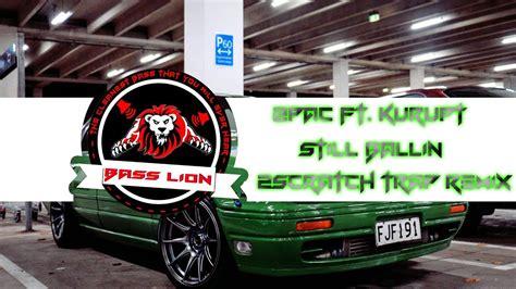 still ballin mp3 download 2pac still ballin ft kurupt 2scratch trap remix
