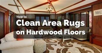 clean area rug how to clean area rugs on hardwood floors
