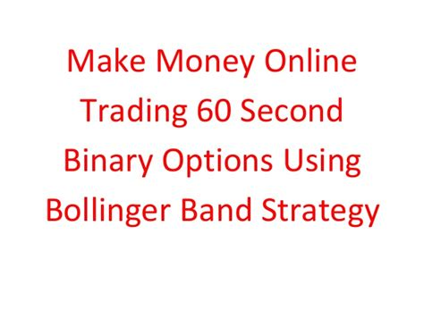 Make Money Online With Binary Options - make money online trading 60 second binary options using bollinger ba