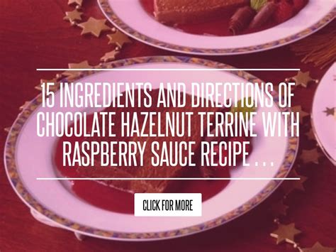 15 Ingredients And Directions Of Chocolate Pate With Cranberry Coulis Receipt by 15 Ingredients And Directions Of Chocolate Hazelnut