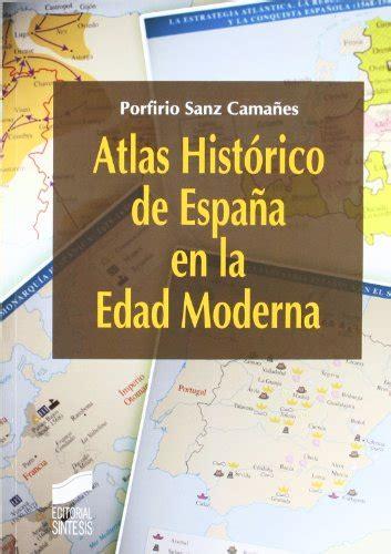 libro atlas histrico de la leer libro atlas hist 243 rico de espa 241 a en la edad moderna descargar libroslandia