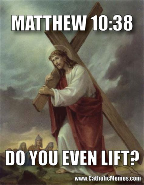 Holy Jesus Meme - do you even lift carry your cross catholic memes