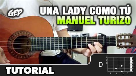 youtube tutorial de guitarra acustica como tocar quot una lady como t 250 quot de mtz manuel turizo en