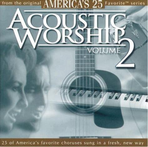 acoustic love songs vol 2 acoustic worship vol 2 acoustic worship songs