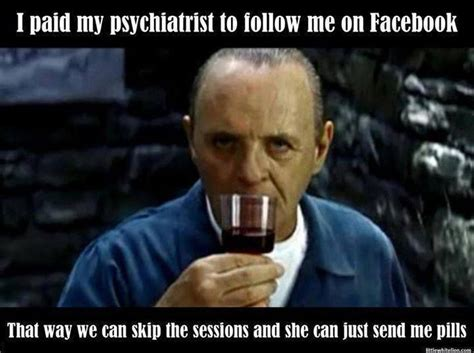 Memes For Adults - my psychiatrist follows me on facebook funny meme