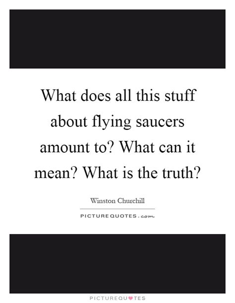 What Is It About This by What Does All This Stuff About Flying Saucers Amount To