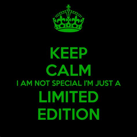 I Am Not A Special keep calm i am not special i m just a limited edition