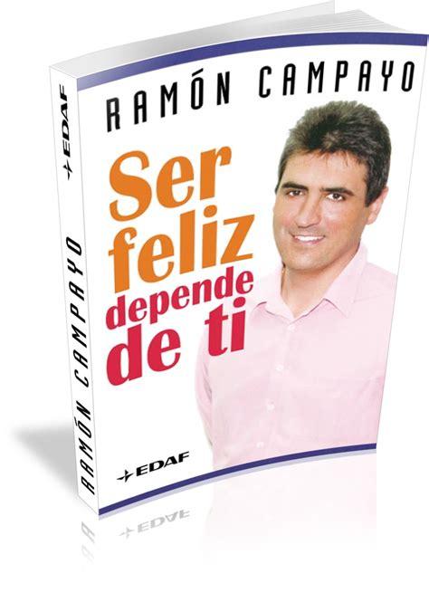 libro ser feliz no es ser feliz depende de ti ram 243 n cayo edaf freelibros