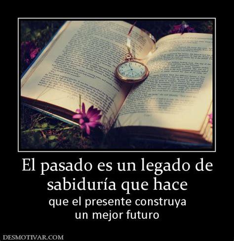el futuro es un 8493986356 desmotivaciones el pasado es un legado de sabidur 237 a que hace que el presente construya un mejor fut