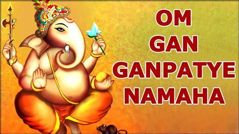 om gam ganapataye namaha om gam ganapataye namaha ganesh mantra bhakti songs