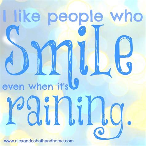Rainy Birthday Quotes I Like People Who Smile Even When It S Raining Weather