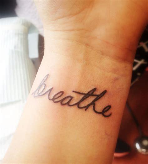 just breathe wrist tattoo my new wrist breathe
