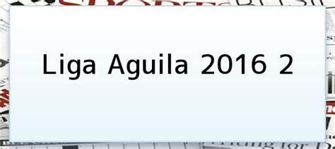 llaves 2 semestre liga aguila 2016 com liga aguila 2016 2 dimayor modific 243 programaci 243 n del