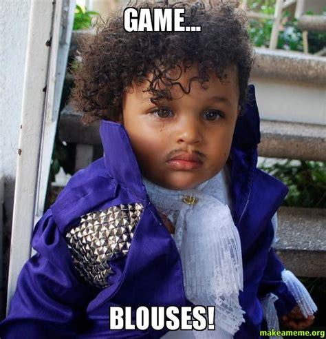 Game Blouses Meme - game blouses make a meme