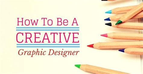 becoming a designer how to become a more creative graphic designer 15 best