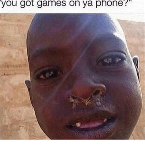 You Got Games On Your Phone Meme - you got games on ya phone phone meme on me me