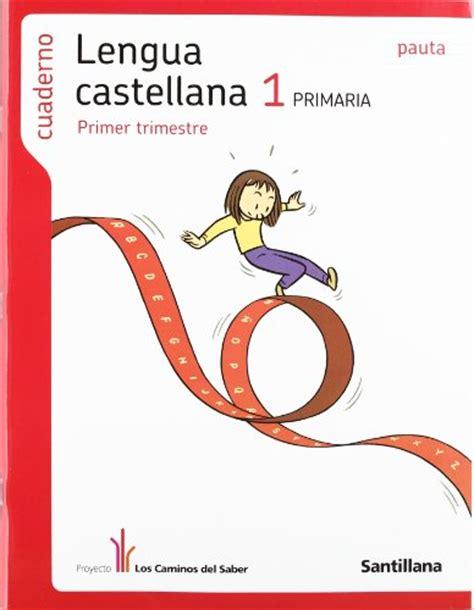 libro proyecto los caminos del libro proyecto los caminos del saber lengua castellana 1 educaci 243 n primaria pauta 1