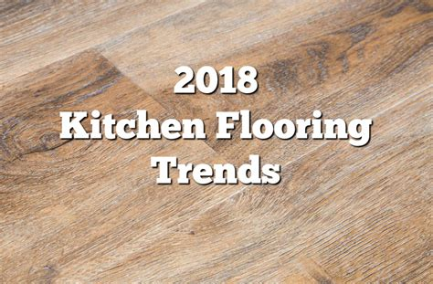 Remodeling Ideas For Kitchen 2018 kitchen flooring trends 20 flooring ideas for the