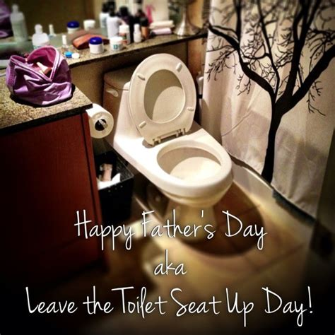 Toilet Seat Down Meme - father s day or in my home quot leave the toilet seat up day quot