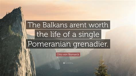 pomeranian grenadier otto bismarck quote the balkans arent worth the of a single pomeranian