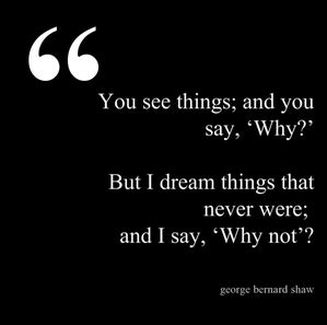 film quotes that were never said you see things and you say why but i by george bernard