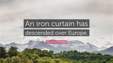 who said an iron curtain has descended across the continent winston churchill quote an iron curtain has descended