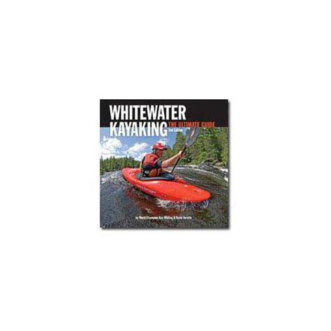a boomer s guide to whitewater kayaking books the ultimate guide to whitewater kayaking discontinued at